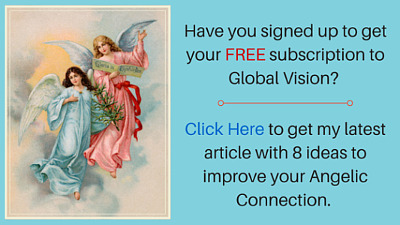 Have you signed up to get your FREE subscription to Global Vision? Click here to my latest article with 8 ideas to improve your angelic connection.