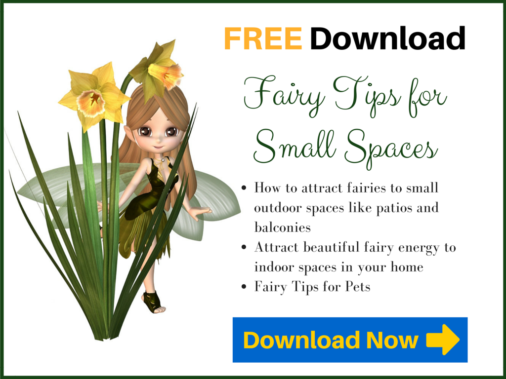 Fairy Tips for Small Spaces - Learn how to attract fairies to small spaces like outdoor balconies, patios, and rooms inside your home, and also uncover the relationship of your pets with fairies! Click to download this FREE pdf today.