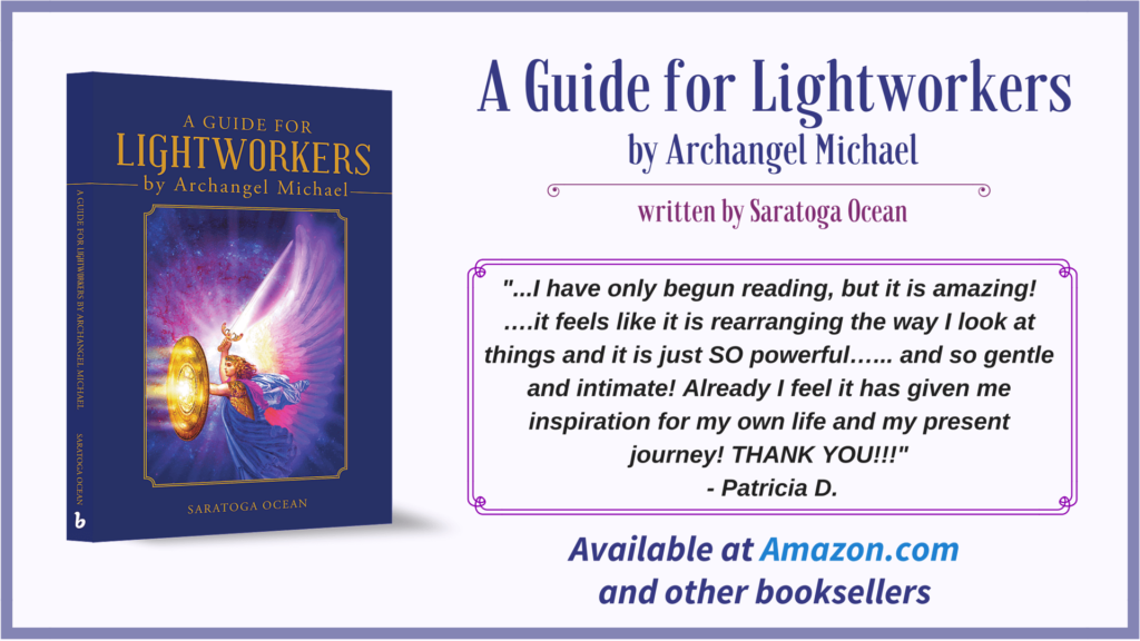 A Guide for Lightworkers by Archangel Michael, written by Saratoga Ocean. New book available at Amazon.com and other booksellers. Click to learn more!