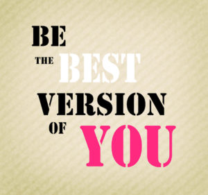 Be the best version of you: self-awareness is a powerful key to developing a happy, successful life!
